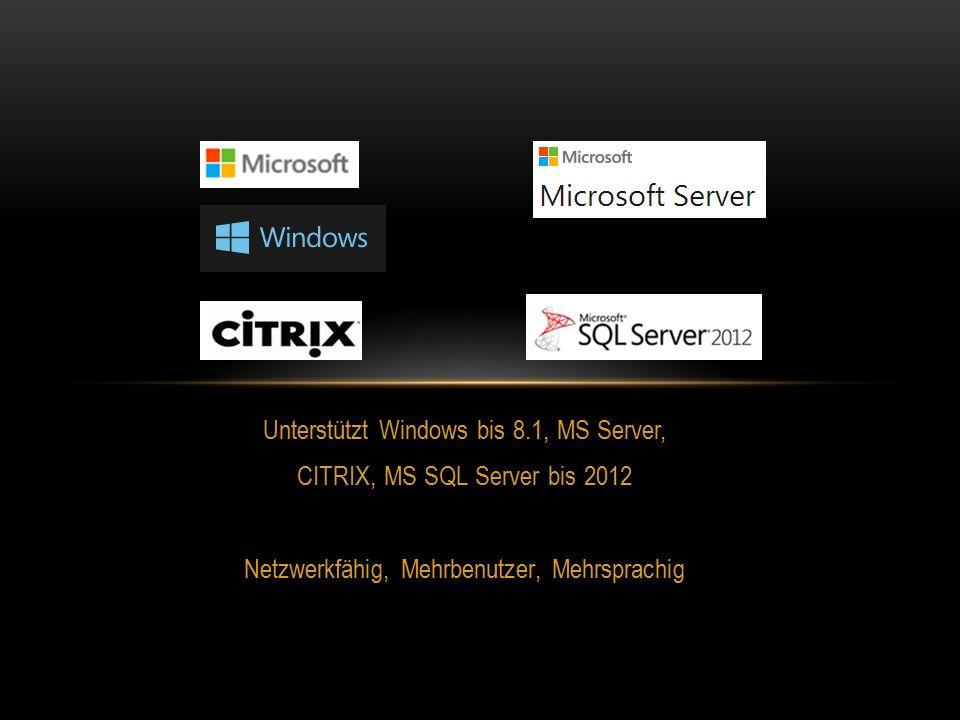 Unterstützt Windows bis 8.1, MS Server, CITRIX, MS SQL Server bis 2012