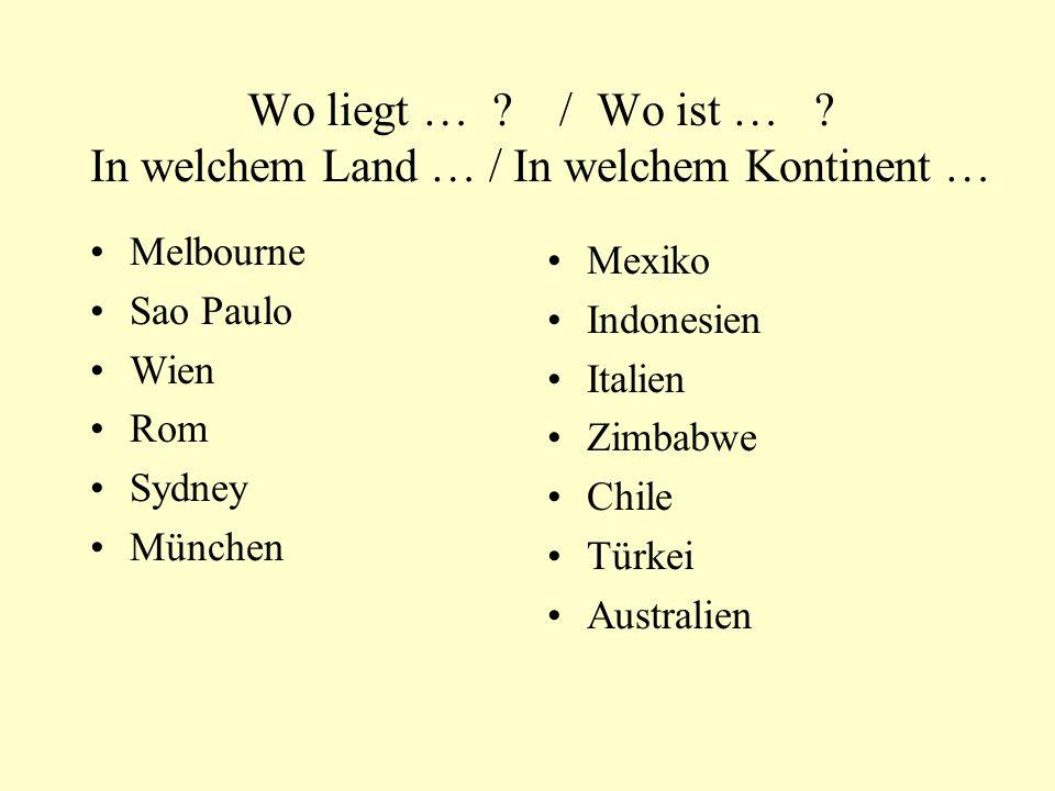 Wo liegt … / Wo ist … In welchem Land … / In welchem Kontinent …