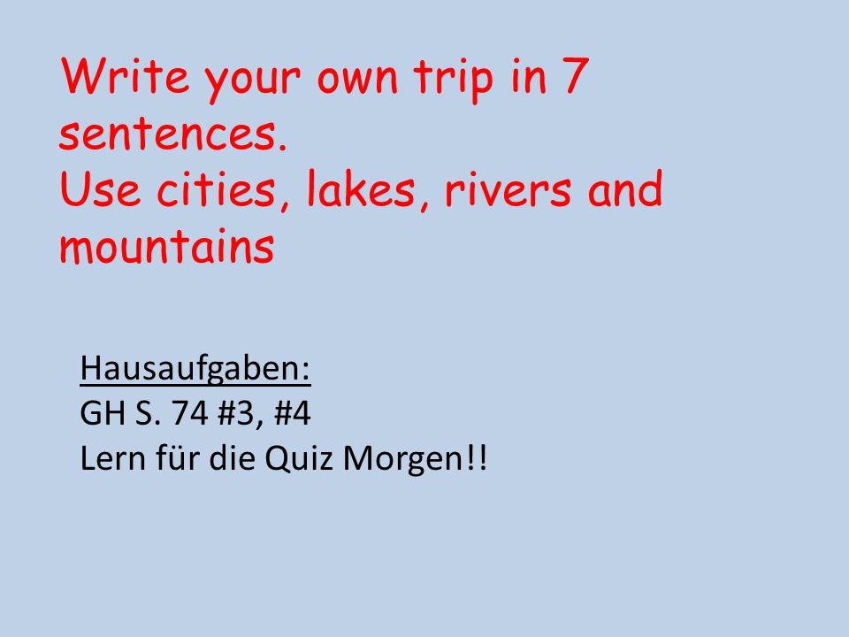 Write your own trip in 7 sentences.