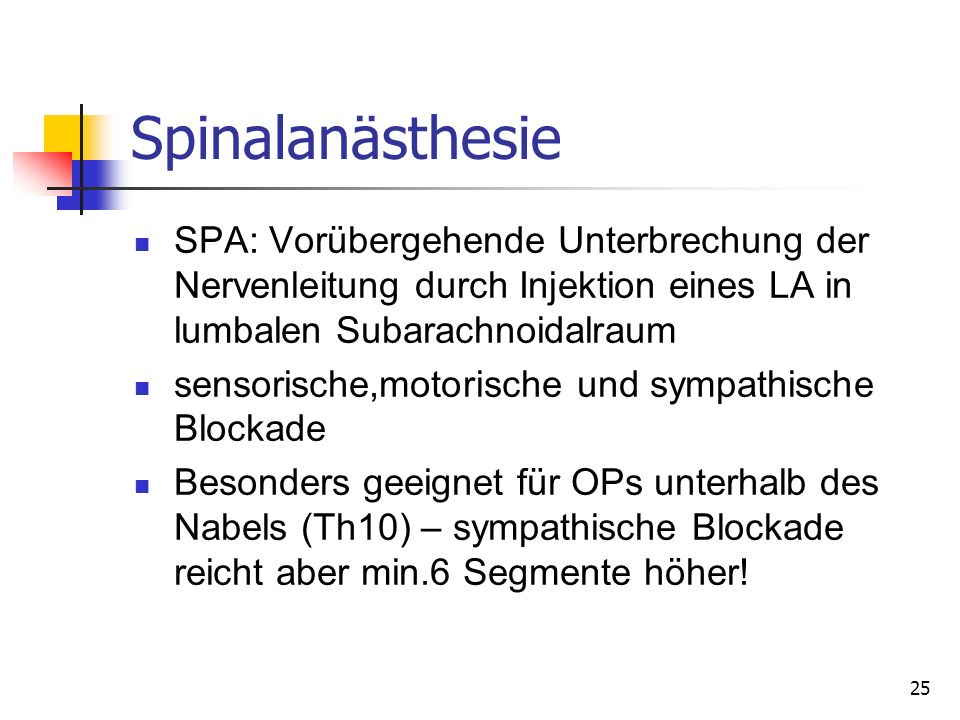 Spinalanästhesie SPA: Vorübergehende Unterbrechung der Nervenleitung durch Injektion eines LA in lumbalen Subarachnoidalraum.