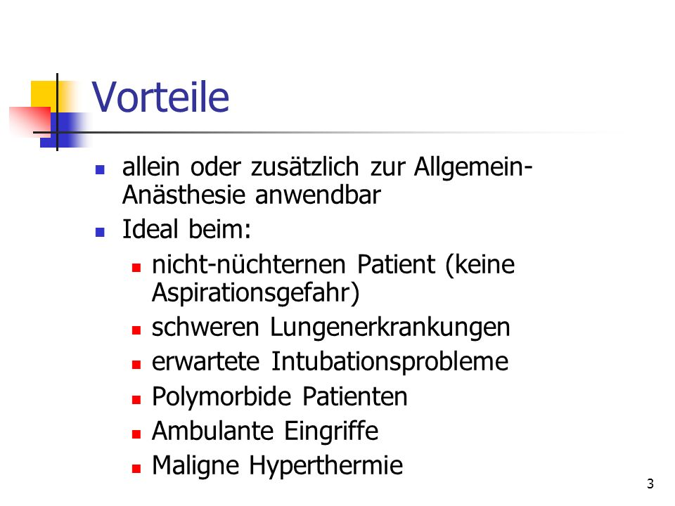 Vorteile allein oder zusätzlich zur Allgemein- Anästhesie anwendbar