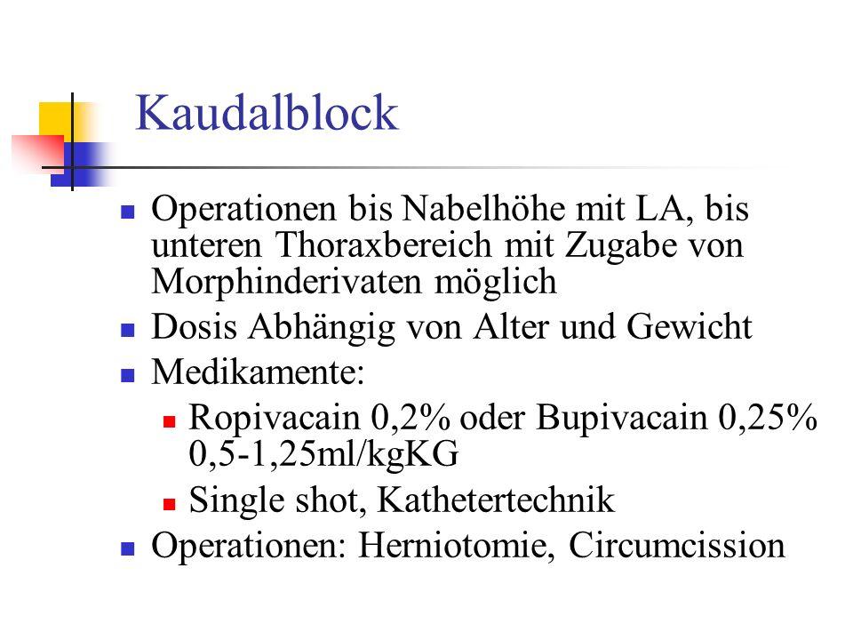Kaudalblock Operationen bis Nabelhöhe mit LA, bis unteren Thoraxbereich mit Zugabe von Morphinderivaten möglich.