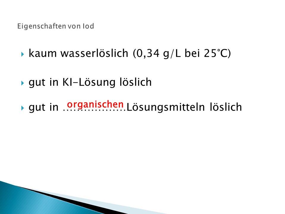 kaum wasserlöslich (0,34 g/L bei 25°C) gut in KI-Lösung löslich