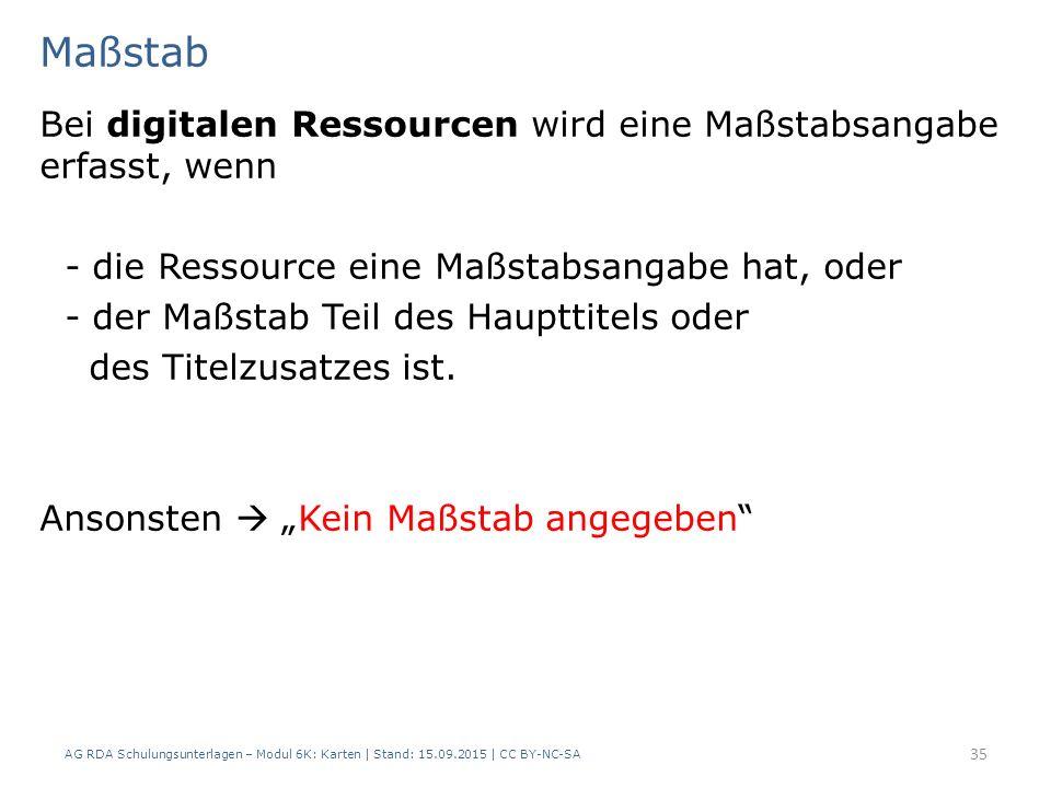 Maßstab Bei digitalen Ressourcen wird eine Maßstabsangabe erfasst, wenn. - die Ressource eine Maßstabsangabe hat, oder.