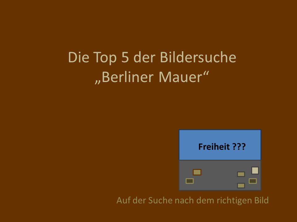 """Die Top 5 der Bildersuche """"Berliner Mauer"""