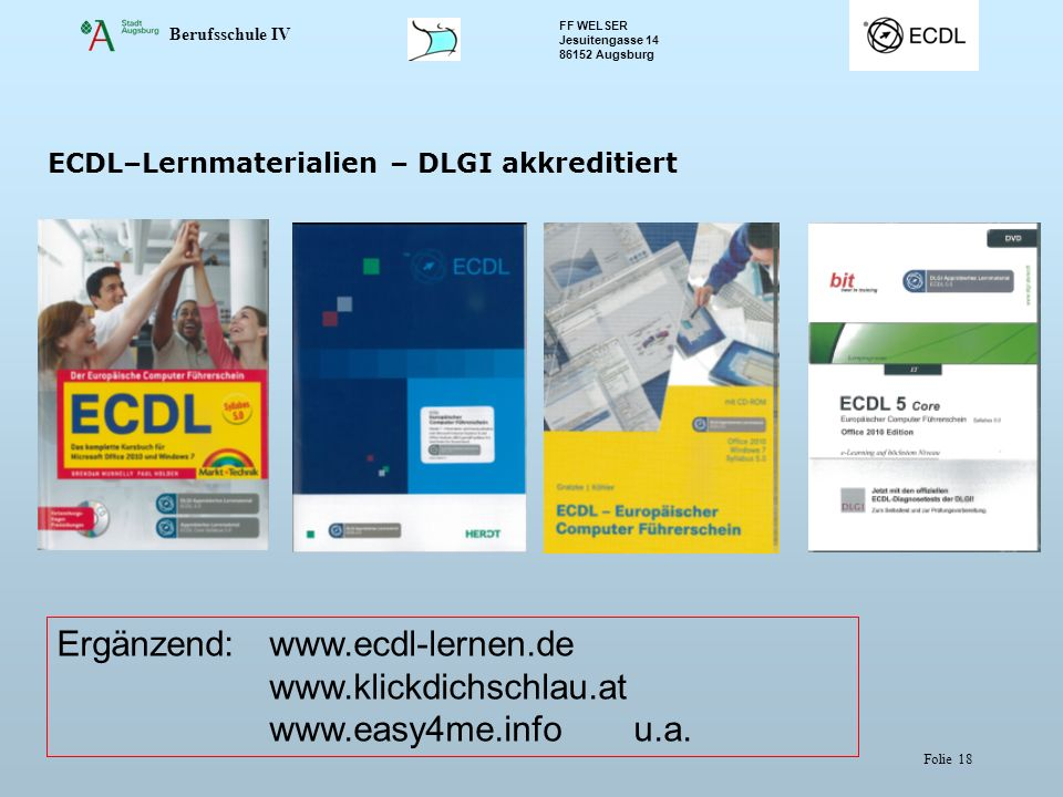 Ergänzend: www.ecdl-lernen.de www.klickdichschlau.at