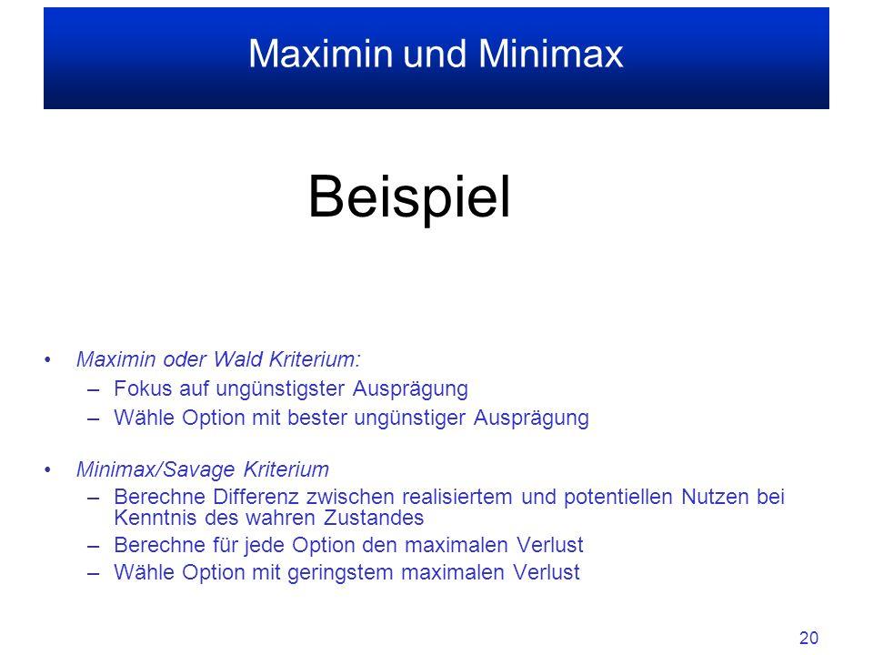 Beispiel Maximin und Minimax Maximin oder Wald Kriterium: