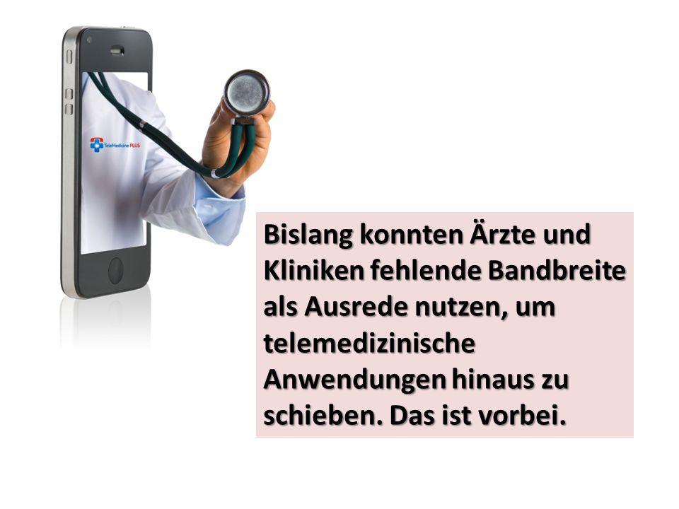 Bislang konnten Ärzte und Kliniken fehlende Bandbreite als Ausrede nutzen, um telemedizinische Anwendungen hinaus zu schieben.