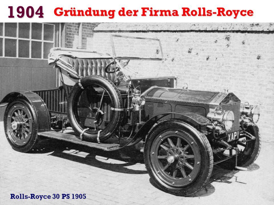 1904 Gründung der Firma Rolls-Royce Rolls-Royce 30 PS 1905