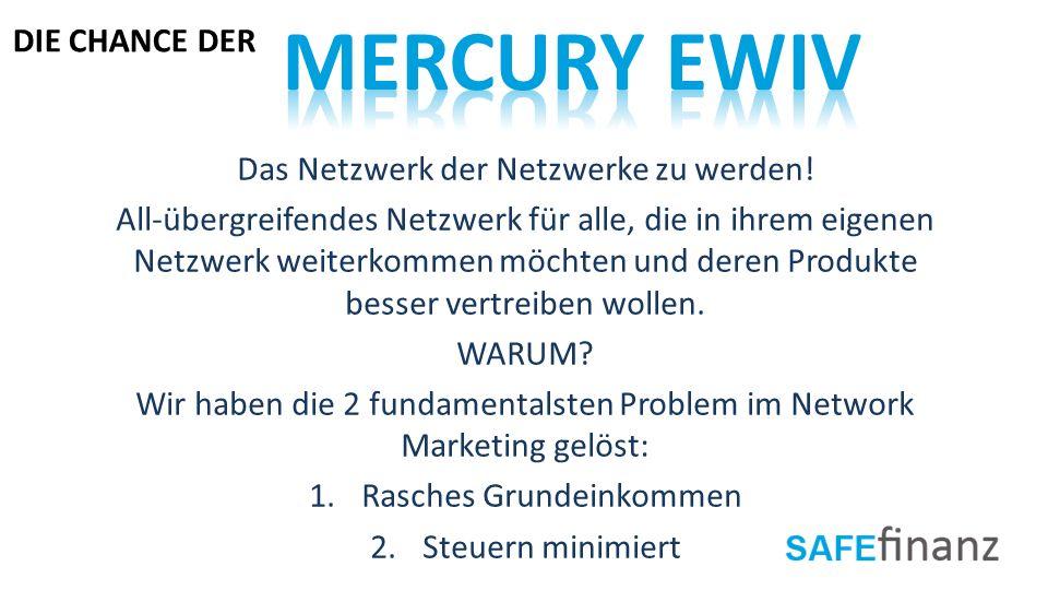 Mercury EWIV DIE CHANCE DER Das Netzwerk der Netzwerke zu werden!