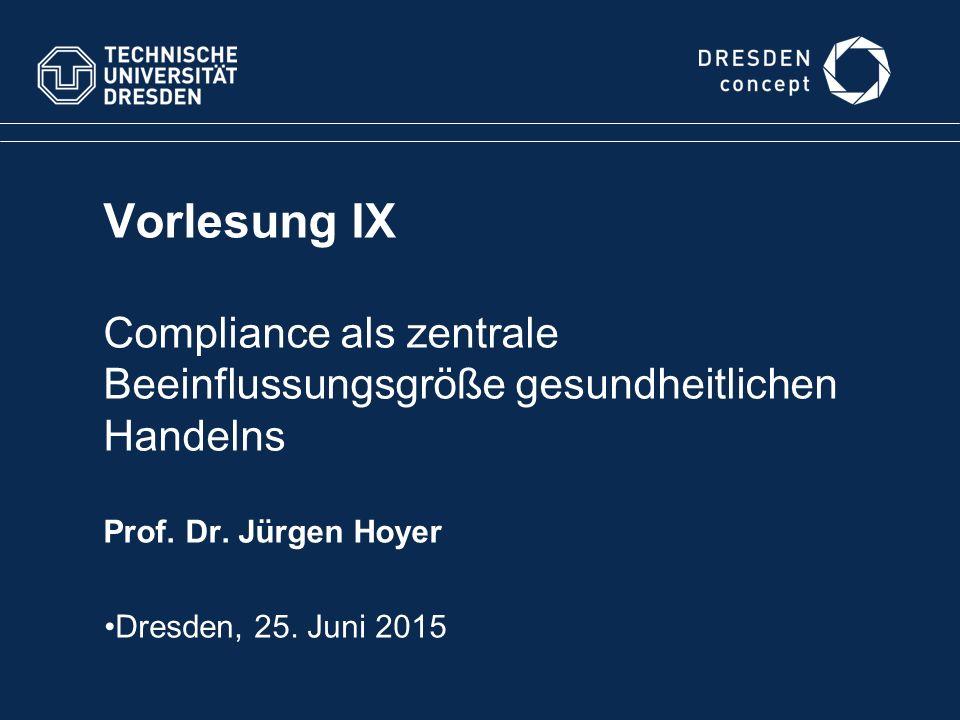 Vorlesung IX Compliance als zentrale Beeinflussungsgröße gesundheitlichen Handelns Prof. Dr. Jürgen Hoyer