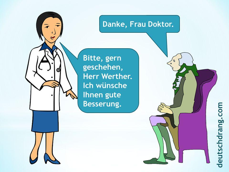 Danke, Frau Doktor. Bitte, gern geschehen, Herr Werther.