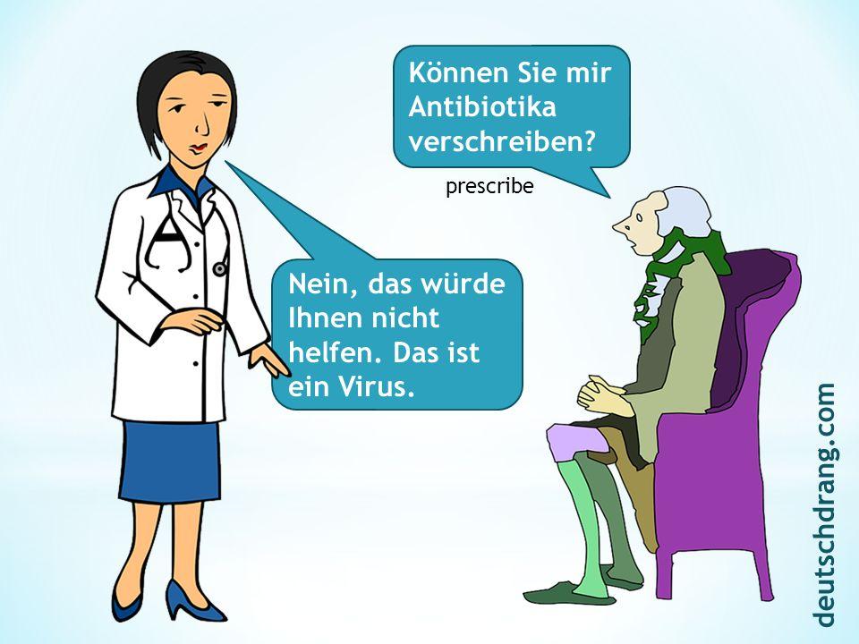 Nein, das würde Ihnen nicht helfen. Das ist ein Virus.