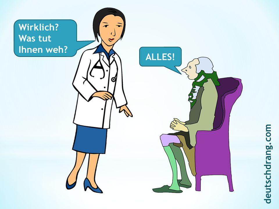 Wirklich Was tut Ihnen weh ALLES! deutschdrang.com