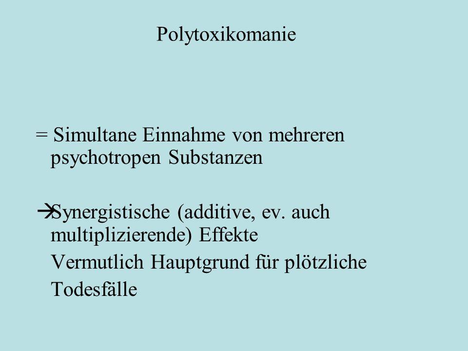 Polytoxikomanie = Simultane Einnahme von mehreren psychotropen Substanzen. Synergistische (additive, ev. auch multiplizierende) Effekte.