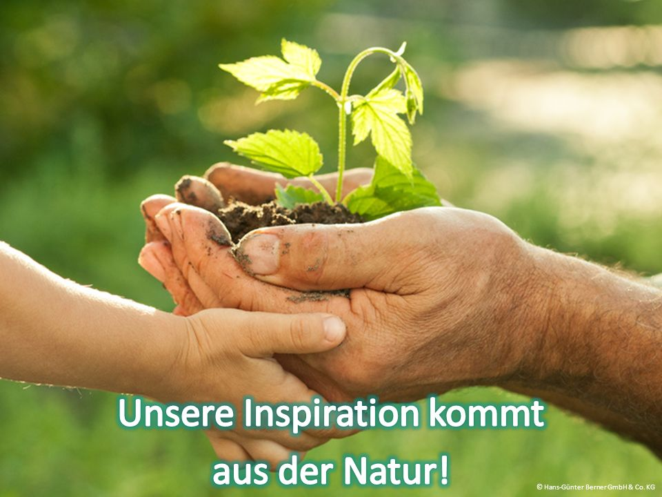 Unsere Inspiration kommt aus der Natur!
