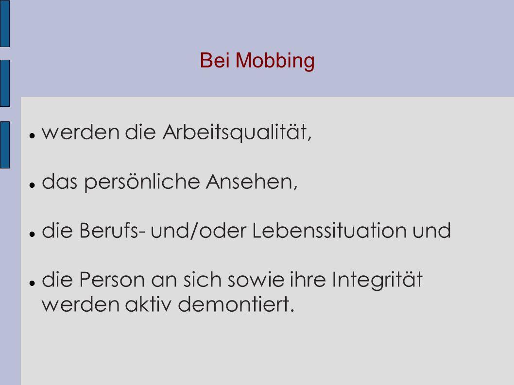 Bei Mobbing werden die Arbeitsqualität, das persönliche Ansehen, die Berufs- und/oder Lebenssituation und.