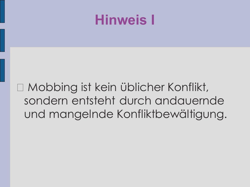 Hinweis I ◆ Mobbing ist kein üblicher Konflikt, sondern entsteht durch andauernde und mangelnde Konfliktbewältigung.
