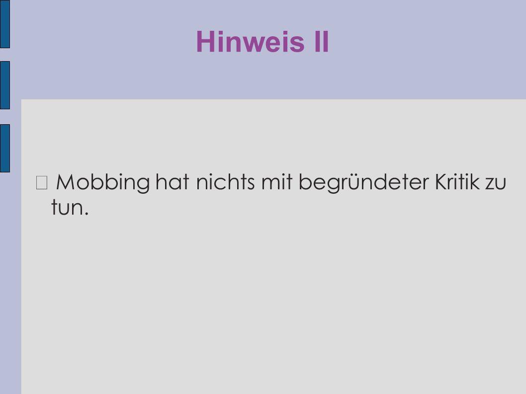 Hinweis II ◆ Mobbing hat nichts mit begründeter Kritik zu tun.