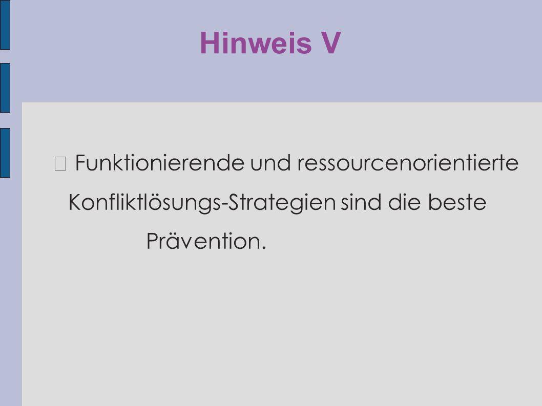 Hinweis V ◆ Funktionierende und ressourcenorientierte Konfliktlösungs-Strategien sind die beste Prävention.