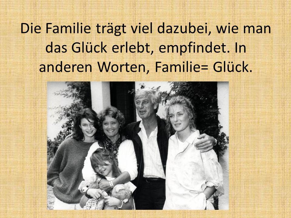 Die Familie trägt viel dazubei, wie man das Glück erlebt, empfindet
