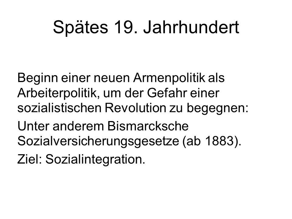 Spätes 19. Jahrhundert Beginn einer neuen Armenpolitik als Arbeiterpolitik, um der Gefahr einer sozialistischen Revolution zu begegnen: