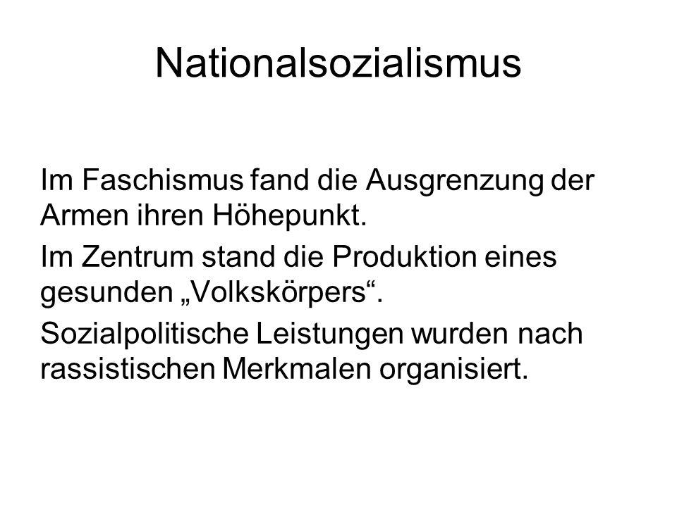 """Nationalsozialismus Im Faschismus fand die Ausgrenzung der Armen ihren Höhepunkt. Im Zentrum stand die Produktion eines gesunden """"Volkskörpers ."""