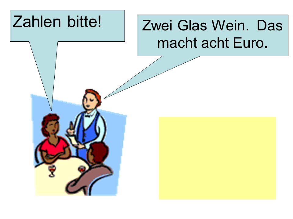 Zwei Glas Wein. Das macht acht Euro.