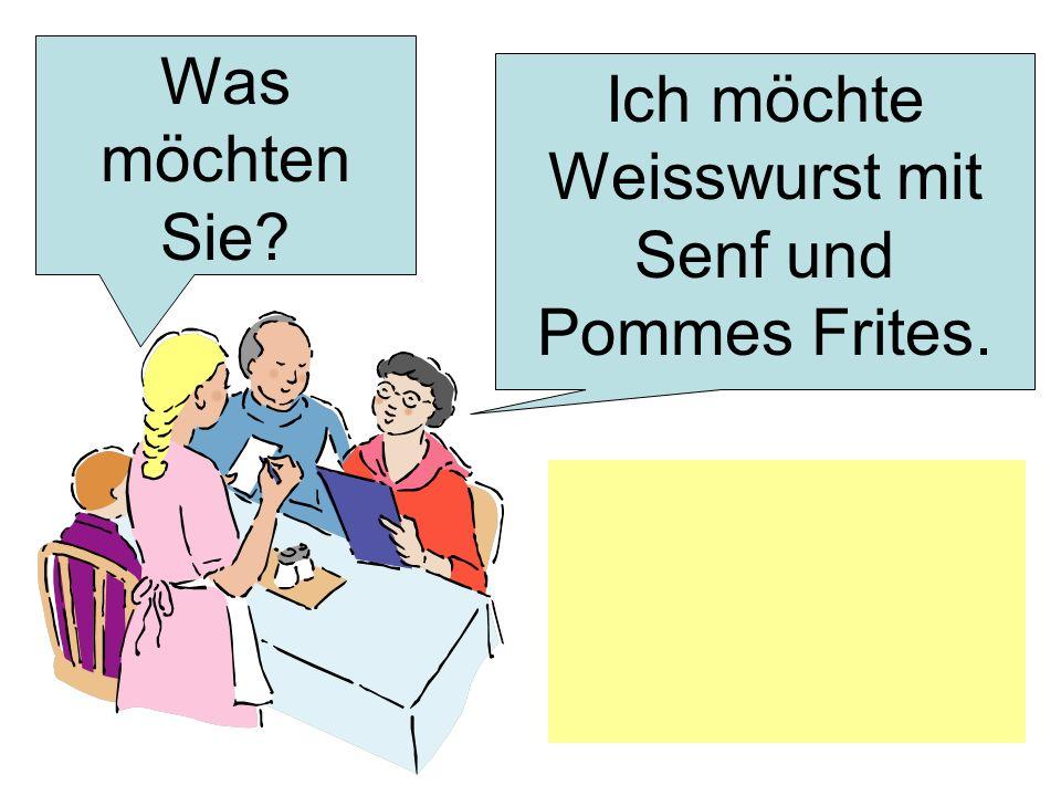 Ich möchte Weisswurst mit Senf und Pommes Frites.