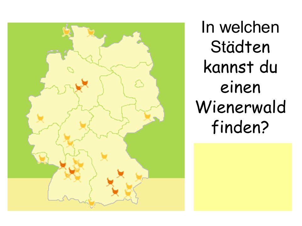 In welchen Städten kannst du einen Wienerwald finden