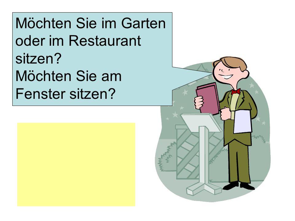Möchten Sie im Garten oder im Restaurant sitzen