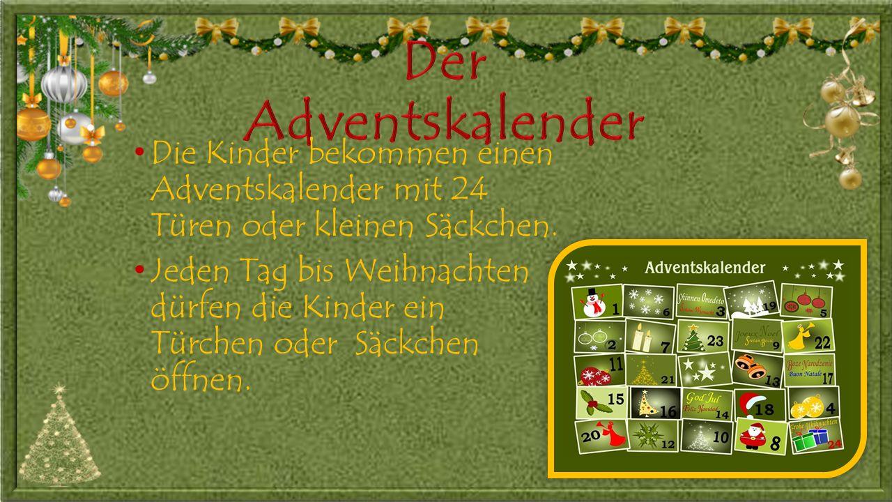 Der Adventskalender Die Kinder bekommen einen Adventskalender mit 24 Türen oder kleinen Säckchen.