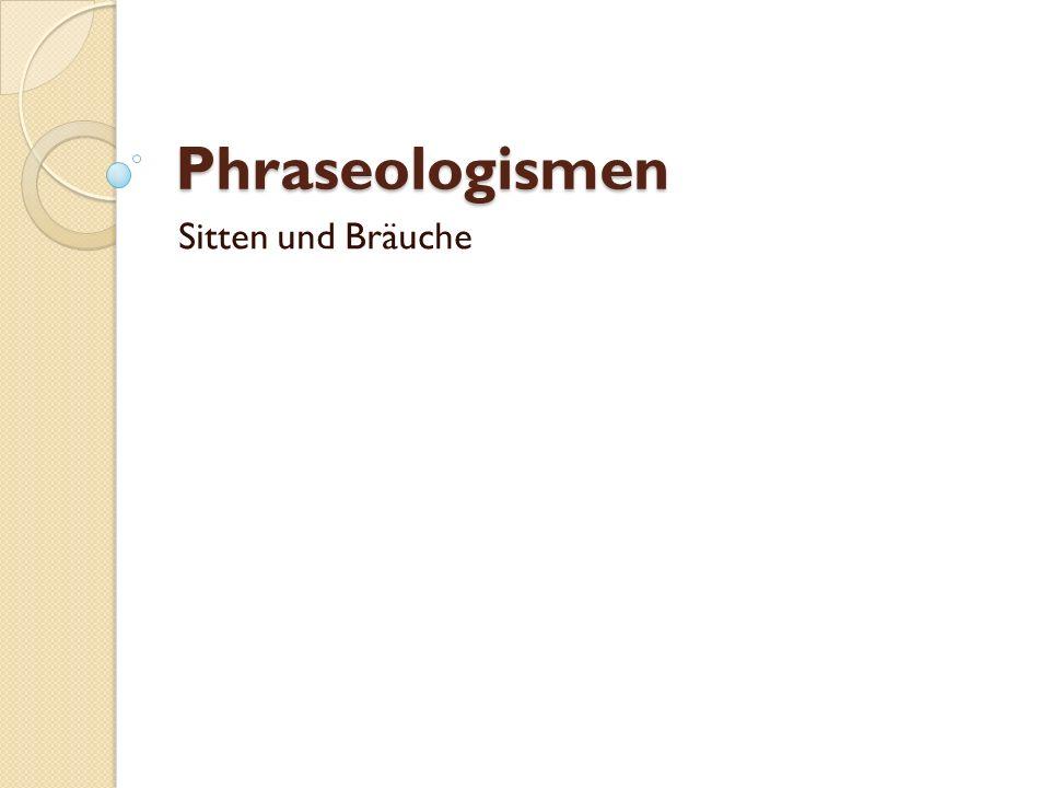 Phraseologismen Sitten und Bräuche