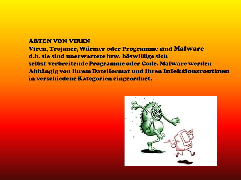 ARTEN VON VIREN Viren, Trojaner, Würmer oder Programme sind Malware