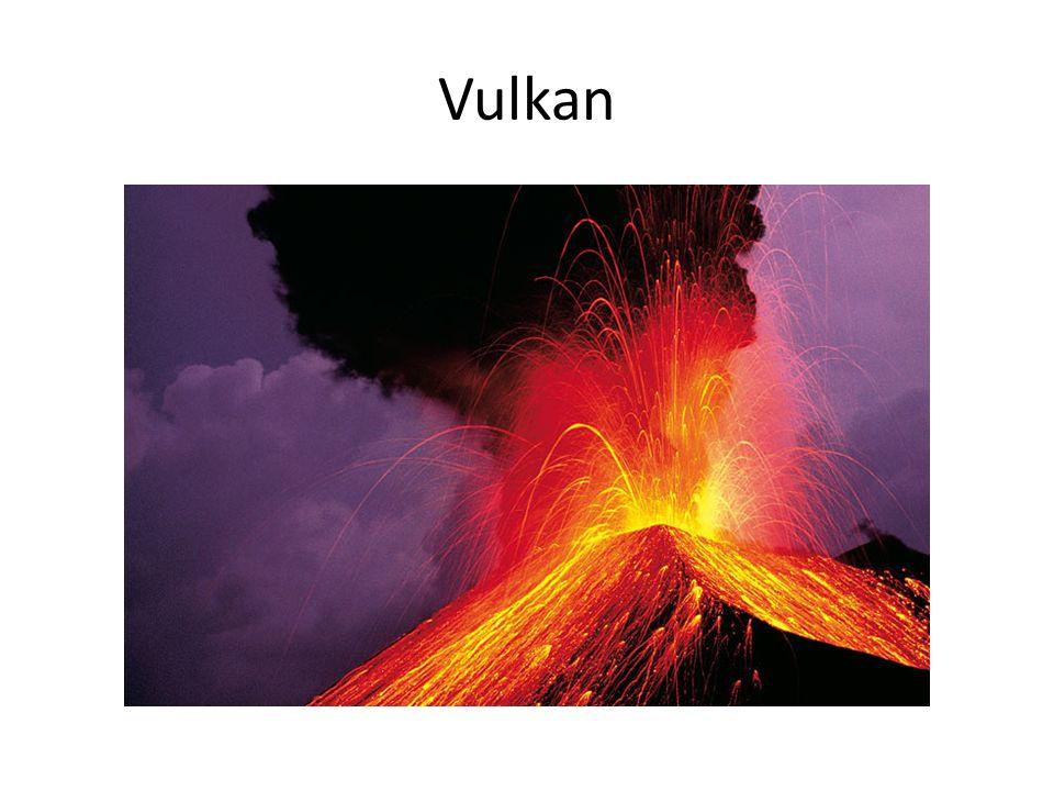 Vulkan Bei den Vulkanen gilt das gleiche wie bei den Erdbeben und dem Erdrutsch.