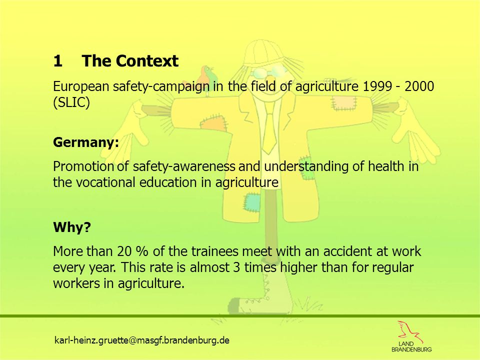 1 The Context European safety-campaign in the field of agriculture 1999 - 2000 (SLIC) Germany: