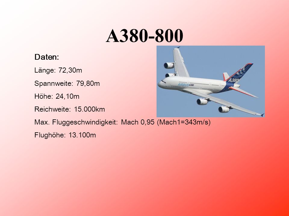 A380-800 Daten: Länge: 72,30m Spannweite: 79,80m Höhe: 24,10m