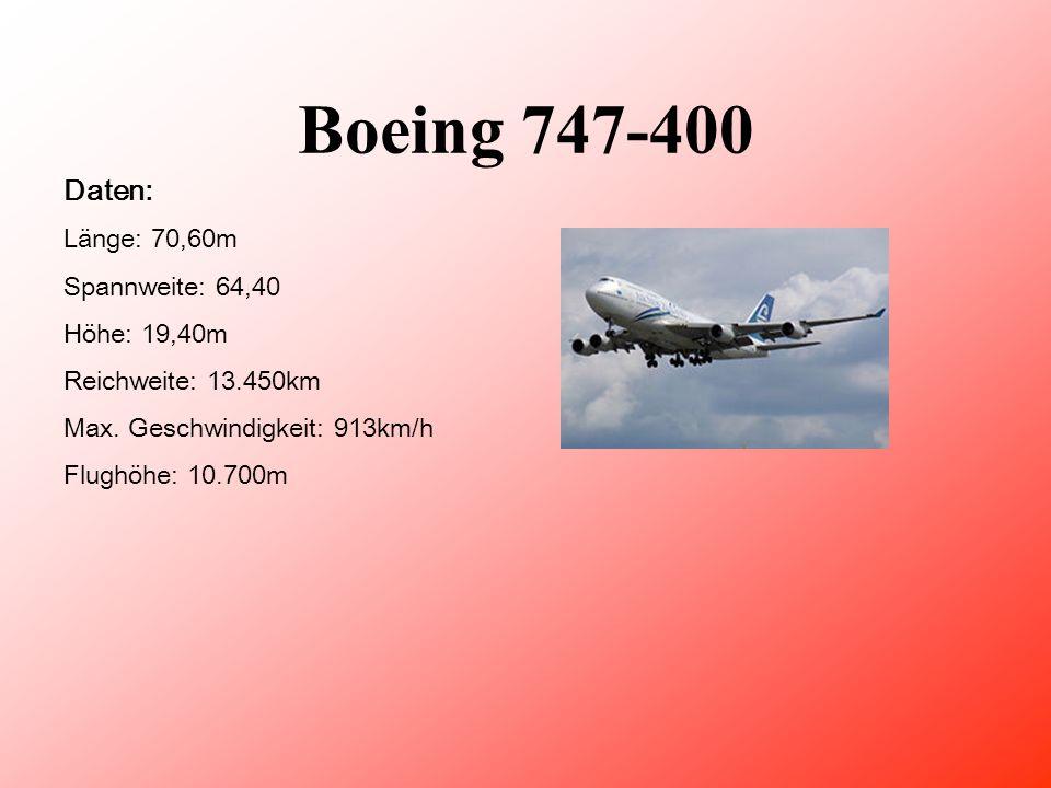 Boeing 747-400 Daten: Länge: 70,60m Spannweite: 64,40 Höhe: 19,40m