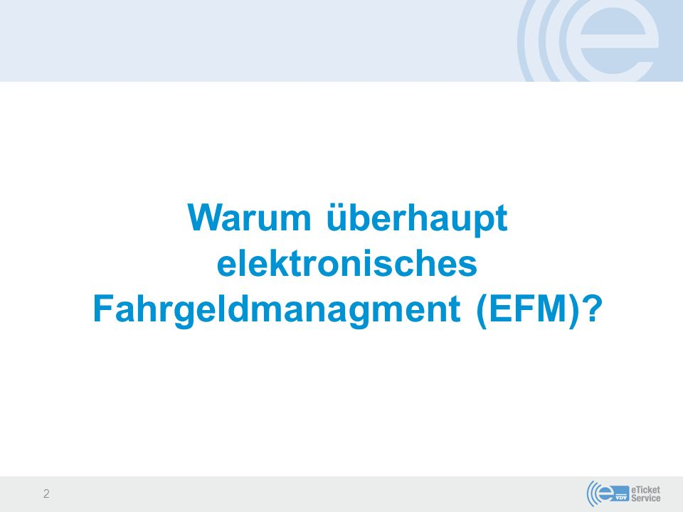 Warum überhaupt elektronisches Fahrgeldmanagment (EFM)