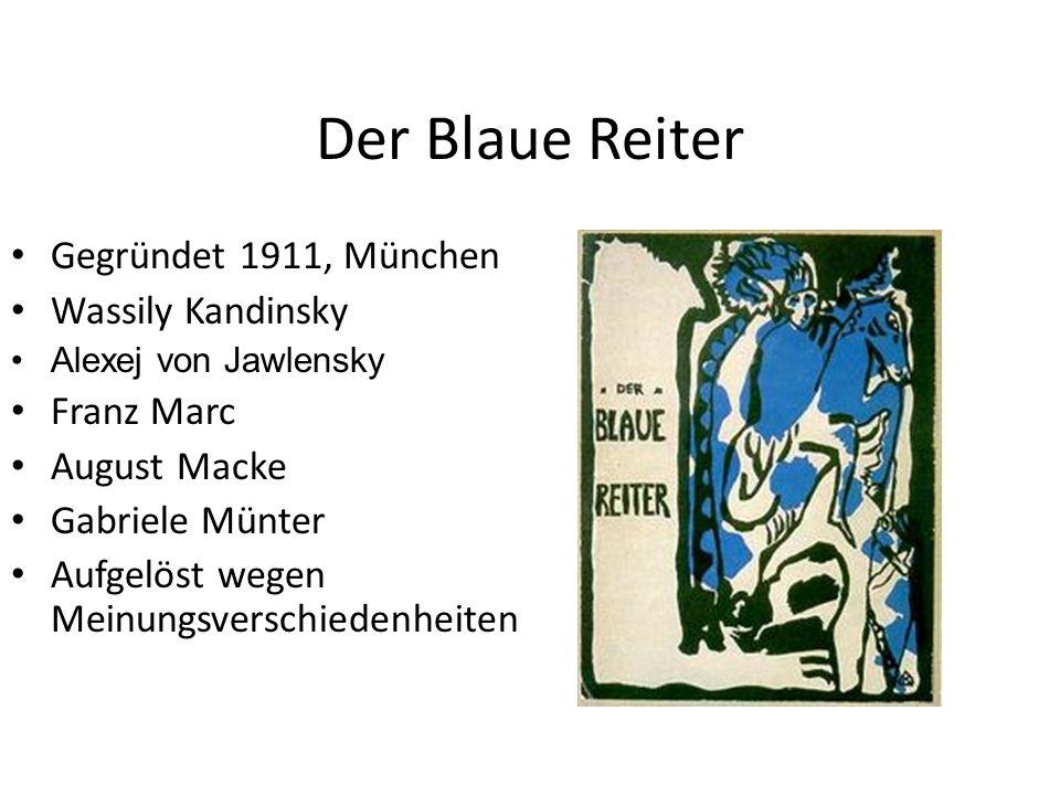 Der Blaue Reiter Gegründet 1911, München Wassily Kandinsky Franz Marc