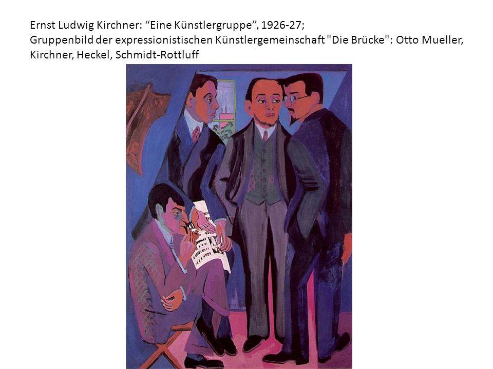 Ernst Ludwig Kirchner: Eine Künstlergruppe , 1926-27; Gruppenbild der expressionistischen Künstlergemeinschaft Die Brücke : Otto Mueller, Kirchner, Heckel, Schmidt-Rottluff