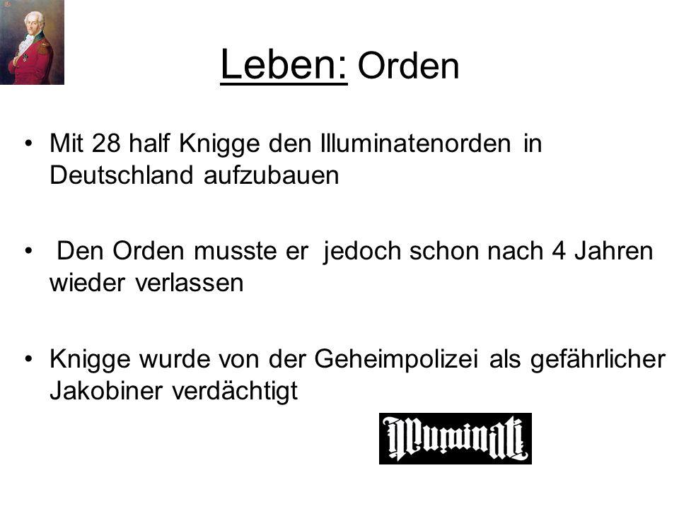 Leben: Orden Mit 28 half Knigge den Illuminatenorden in Deutschland aufzubauen. Den Orden musste er jedoch schon nach 4 Jahren wieder verlassen.