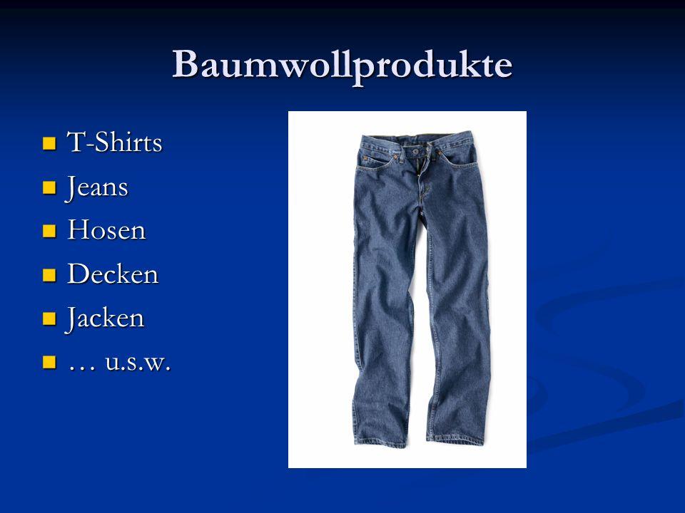 Baumwollprodukte T-Shirts Jeans Hosen Decken Jacken … u.s.w.