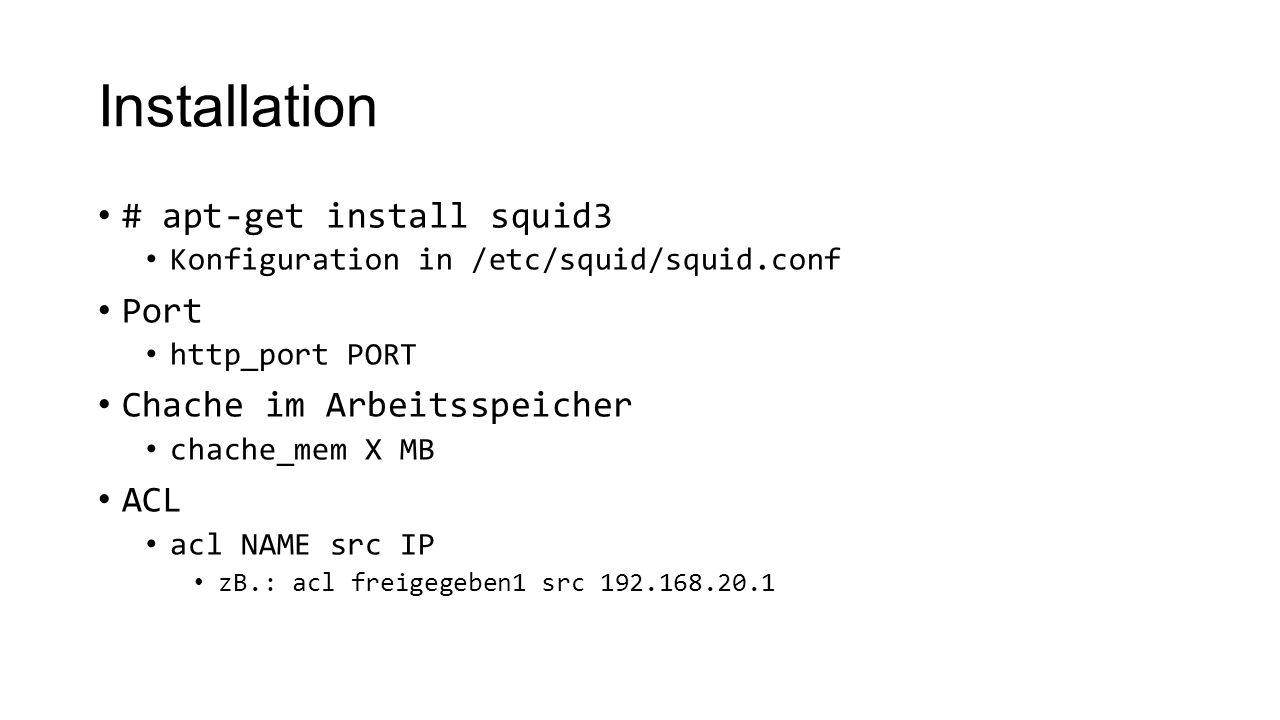 Installation # apt-get install squid3 Port Chache im Arbeitsspeicher