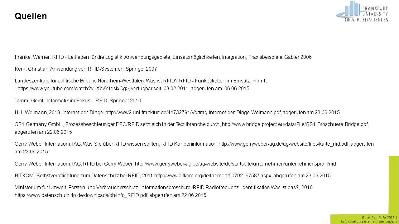Quellen Franke, Werner: RFID - Leitfaden für die Logistik: Anwendungsgebiete, Einsatzmöglichkeiten, Integration, Praxisbeispiele. Gabler 2006.