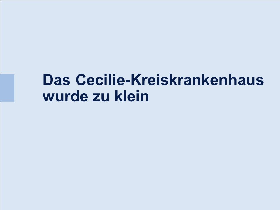 Das Cecilie-Kreiskrankenhaus wurde zu klein