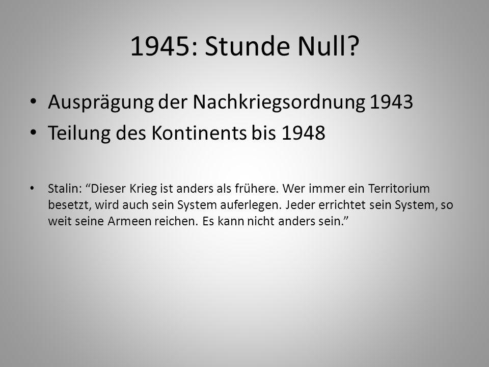1945: Stunde Null Ausprägung der Nachkriegsordnung 1943