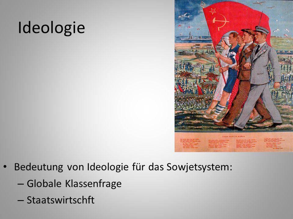 Ideologie Bedeutung von Ideologie für das Sowjetsystem: