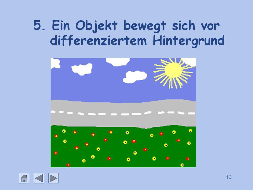 5. Ein Objekt bewegt sich vor differenziertem Hintergrund