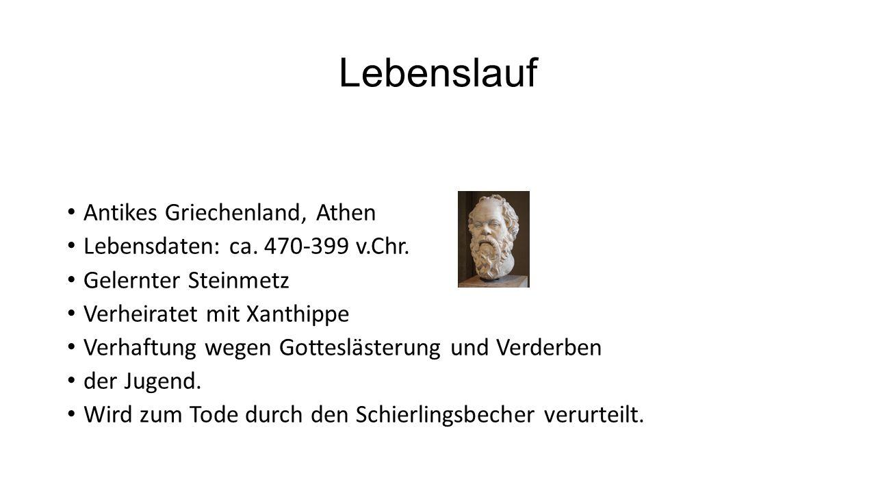 Lebenslauf Antikes Griechenland, Athen Lebensdaten: ca. 470-399 v.Chr.
